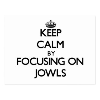 Keep Calm by focusing on Jowls Postcard