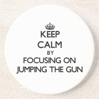 Keep Calm by focusing on Jumping The Gun Beverage Coasters