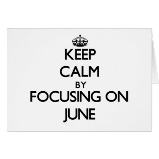 Keep Calm by focusing on June Cards