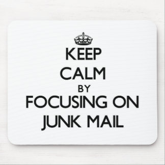Keep Calm by focusing on Junk Mail Mouse Pads