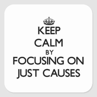 Keep Calm by focusing on Just Causes Square Sticker