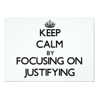 Keep Calm by focusing on Justifying 5x7 Paper Invitation Card