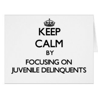 Keep Calm by focusing on Juvenile Delinquents Large Greeting Card