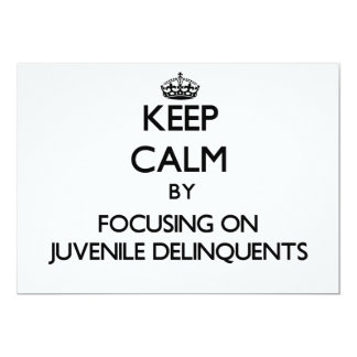 Keep Calm by focusing on Juvenile Delinquents 5x7 Paper Invitation Card
