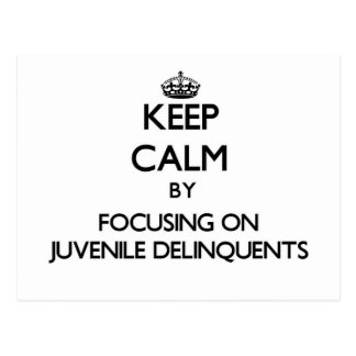 Keep Calm by focusing on Juvenile Delinquents Postcard