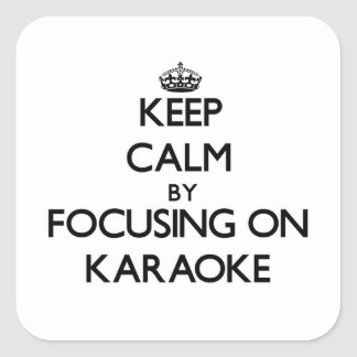 Keep Calm by focusing on Karaoke Square Stickers