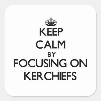 Keep Calm by focusing on Kerchiefs Sticker