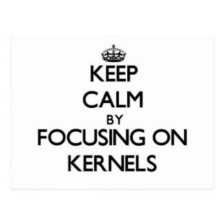 Keep Calm by focusing on Kernels Post Card