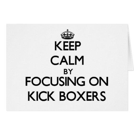 Keep Calm by focusing on Kick Boxers Greeting Card