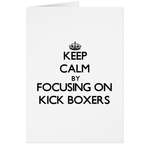 Keep Calm by focusing on Kick Boxers Greeting Cards