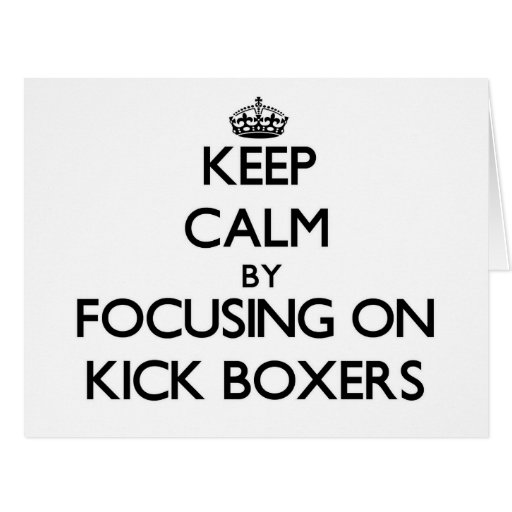 Keep Calm by focusing on Kick Boxers Card