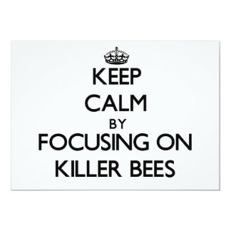 Keep Calm by focusing on Killer Bees 5x7 Paper Invitation Card