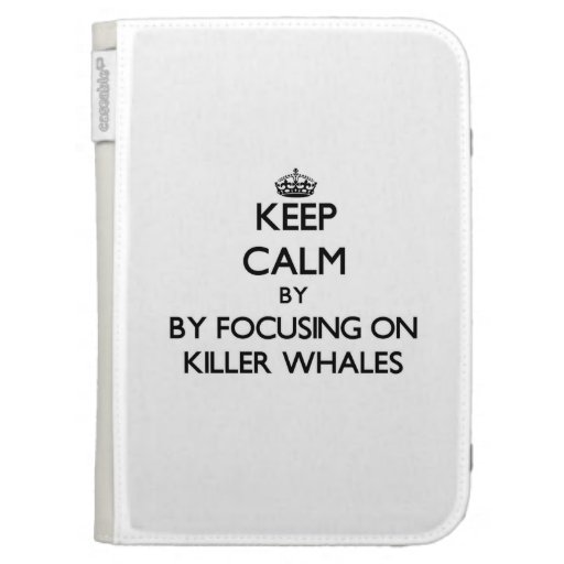 Keep calm by focusing on Killer Whales Kindle Keyboard Case