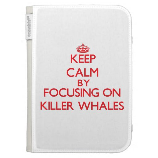 Keep calm by focusing on Killer Whales Kindle Folio Case
