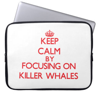 Keep calm by focusing on Killer Whales Laptop Computer Sleeve