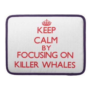 Keep calm by focusing on Killer Whales Sleeve For MacBooks