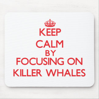 Keep calm by focusing on Killer Whales Mousepads