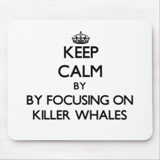 Keep calm by focusing on Killer Whales Mousepad