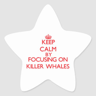 Keep calm by focusing on Killer Whales Star Sticker