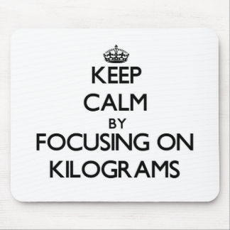 Keep Calm by focusing on Kilograms Mouse Pad