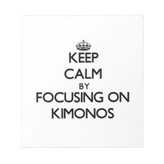 Keep Calm by focusing on Kimonos Memo Notepad