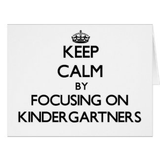 Keep Calm by focusing on Kindergartners Large Greeting Card