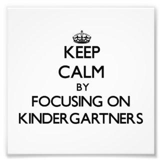 Keep Calm by focusing on Kindergartners Photo Art
