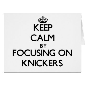 Keep Calm by focusing on Knickers Greeting Cards