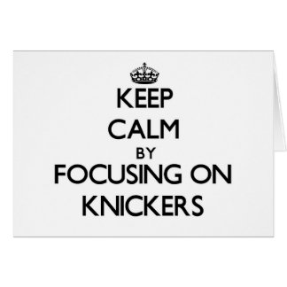 Keep Calm by focusing on Knickers Cards
