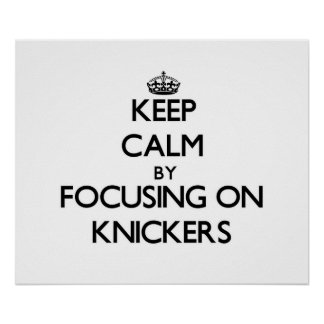 Keep Calm by focusing on Knickers Print