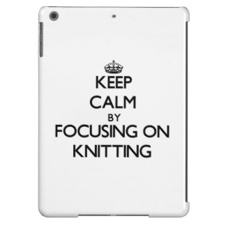 Keep Calm by focusing on Knitting Case For iPad Air
