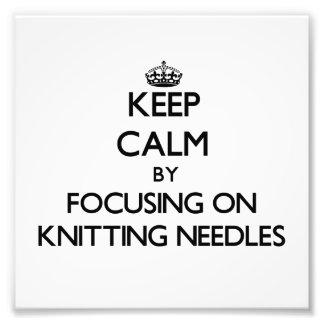 Keep Calm by focusing on Knitting Needles Art Photo