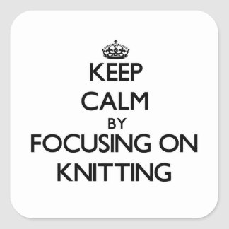 Keep Calm by focusing on Knitting Sticker
