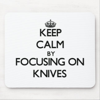 Keep Calm by focusing on Knives Mousepad