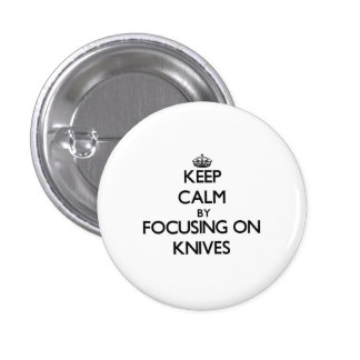 Keep Calm by focusing on Knives Pinback Button