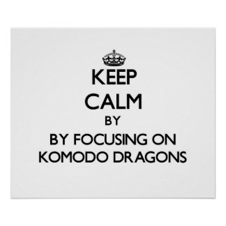 Keep calm by focusing on Komodo Dragons Posters