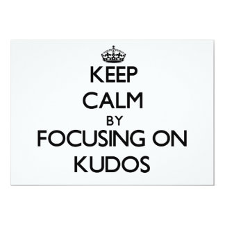 Keep Calm by focusing on Kudos Personalized Invitations