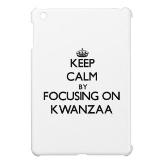 Keep Calm by focusing on Kwanzaa Cover For The iPad Mini
