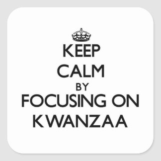Keep Calm by focusing on Kwanzaa Square Sticker