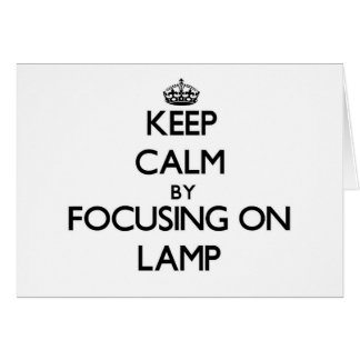 Keep Calm by focusing on Lamp Stationery Note Card