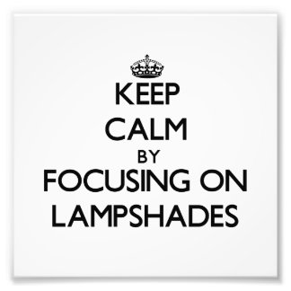 Keep Calm by focusing on Lampshades Art Photo