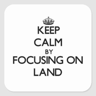 Keep Calm by focusing on Land Stickers