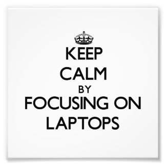Keep Calm by focusing on Laptops Photo