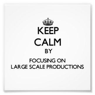Keep Calm by focusing on Large Scale Productions Photograph