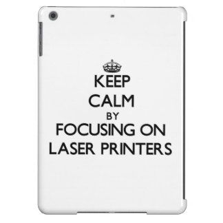 Keep Calm by focusing on Laser Printers iPad Air Cases