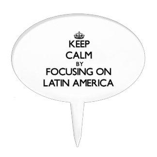 Keep Calm by focusing on Latin America Cake Pick