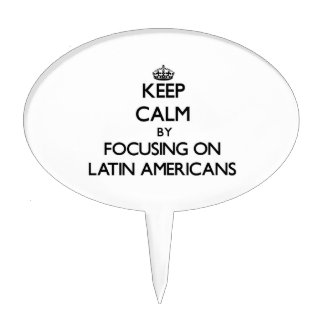 Keep Calm by focusing on Latin Americans Cake Pick