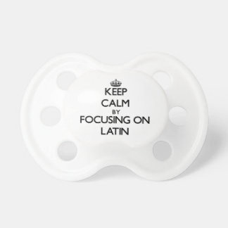 Keep Calm by focusing on Latin Pacifier