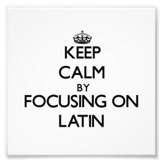 Keep Calm by focusing on Latin Photo Art