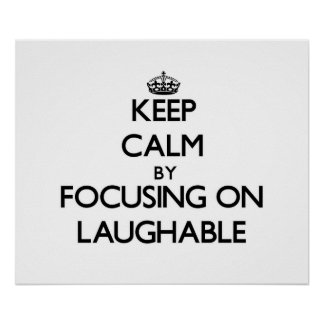 Keep Calm by focusing on Laughable Posters